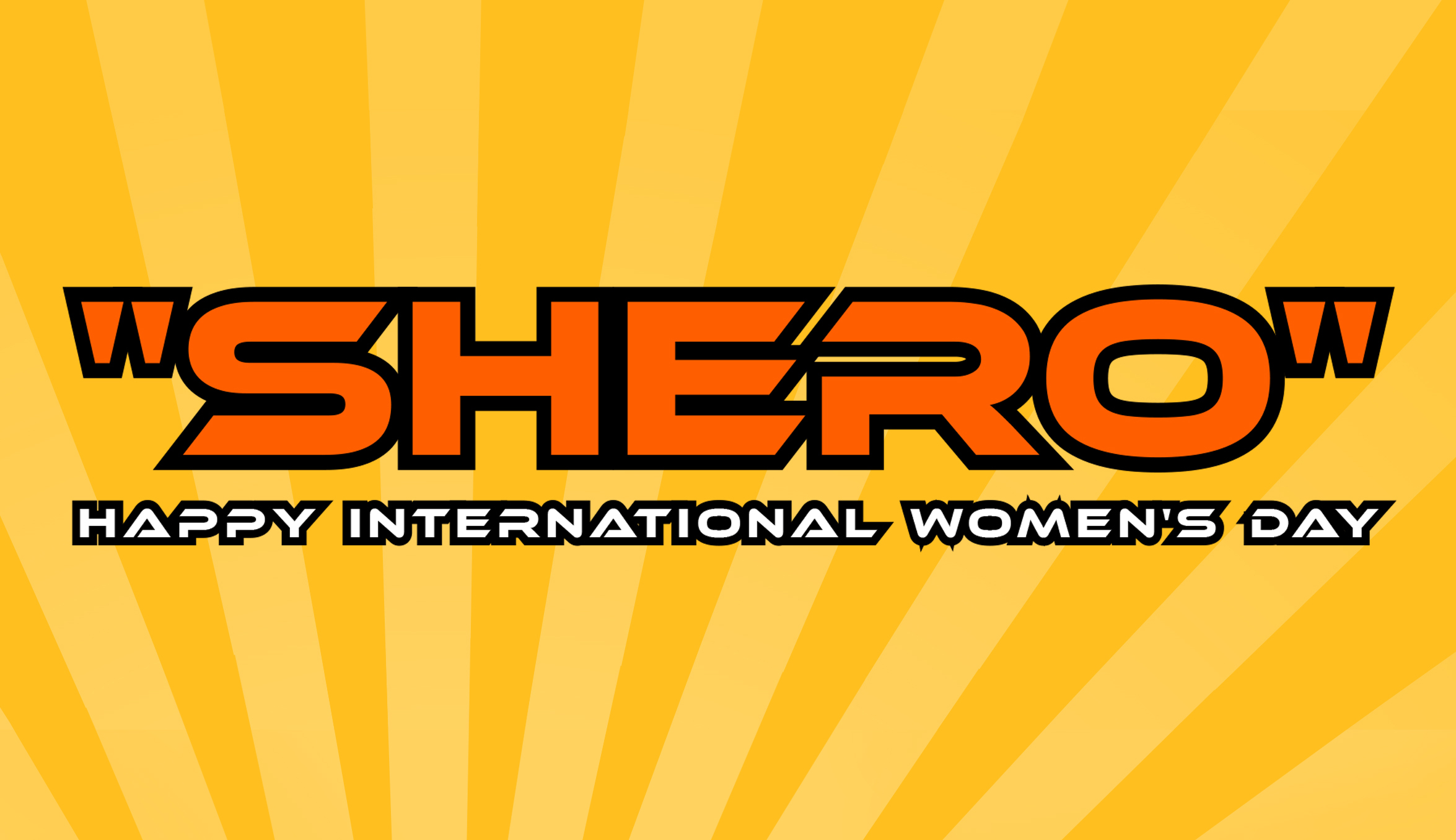 Be your own ''SHERO''!! Happy International Women's Day!